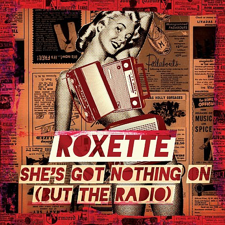 roxette she's got nothing on but the radio